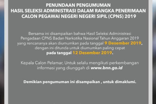 Penundaan Pengumuman Hasil Seleksi Administrasi Dalam Rangka Pengadaan Calon Pegawai Negeri Sipil (CPNS) Badan Narkotika Nasional Tahun Anggaran 2019