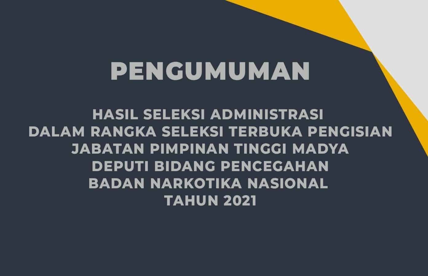 Pengumuman Hasil Seleksi Administrasi Pengisian Jabatan Pimpinan Tinggi Madya Deputi Bidang Pencegahan BNN RI